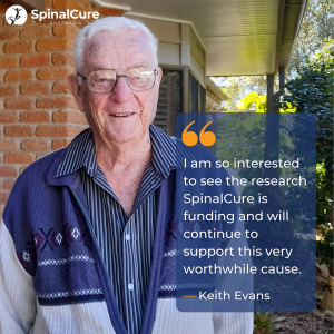 """Keith Evans with quote """"I am so interested to see the research SpinalCure is funding and will continue to support this very worthwhile cause."""""""